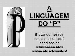 """a linguagem do """"p"""" para relacionamentos!"""