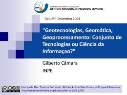 """ Geotecnologias, Geomática, Geoprocessamento - DPI"