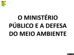 O MINISTÉRIO PÚBLICO E A DEFESA DO MEIO