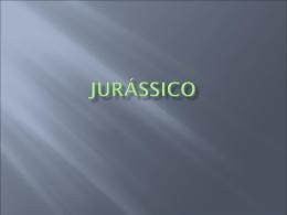 Jurássico e Neogénico.