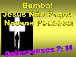 bomba! jesus não pagou nossos pecados!