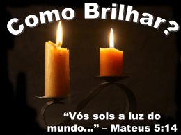 Como Brilhar? - Igreja Batista em Sousas
