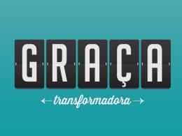 GRAÇA TRANSFORMADORA