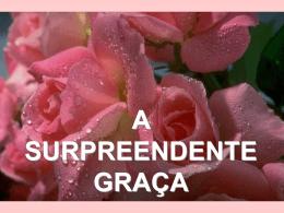A SURPREENDENTE GRAÇA 1. Para conhecer a