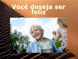 você deseja ser feliz
