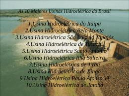 As 10 Maiores Usinas Hidroelétrica do Brasil 1.Usina Hidroelétrica