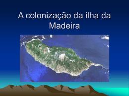 A colonização da ilha da Madeira
