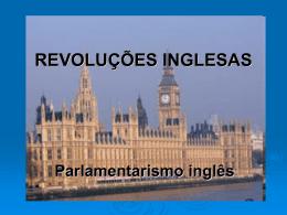 REVOLUÇÕES INGLESAS Parlamentarismo inglês Século XVIII
