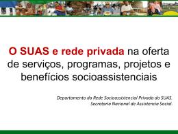 Apresentação - O SUAS e a rede privada na oferta de serviços