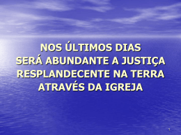 nos últimos dias será abundante a justiça resplandecente na terra