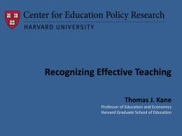 Recognizing Effective Teaching Thomas J. Kane