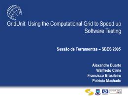 Sessão de Ferramentas – SBES 2005 - GridUnit