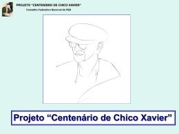 """Projeto """"Centenário de Chico Xavier"""""""
