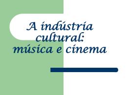 A indústria cultural: música e cinema Questionamentos