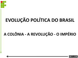 EVOLUÇÃO POLÍTICA DO BRASIL – A COLÔNIA
