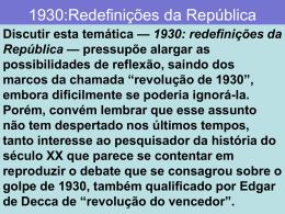 Apresentação- 1930-redefinições da República.
