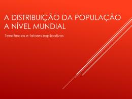 A distribuição da população a nível mundial.