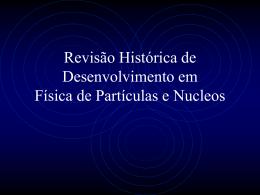 Revisão Histórica de Física de Partículas e Nucleos