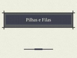 Pilhas e Filas