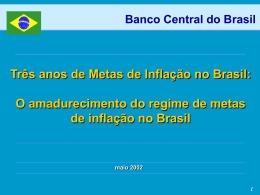 Três anos de Metas de Inflação no Brasil: O amadurecimento do