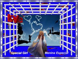 Special Girl Menina Especial - Mensagens em Power Point e Slides