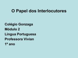 O Papel dos Interlocutores Colégio Gonzaga Módulo 2 Língua