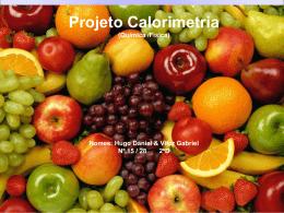 Projeto Calorimetria (Quimica /Fisica) Nomes - prof-nair