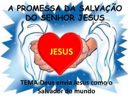 A PROMESSA DA SALVAÇÃO DO SENHOR JESUS TEMA:Deus