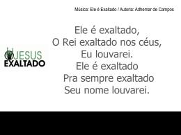 ELE É EXALTADO, Em7 Am7 O REI EXALTADO NOS CÉUS, C D