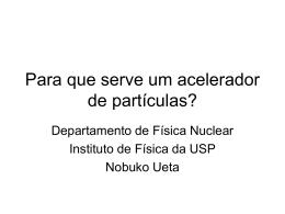 Para que serve um acelerador de partículas? - Grupo ATP