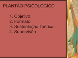 PLANTÃO PSICOLÓGICO 1. Objetivo 2. Formato 3