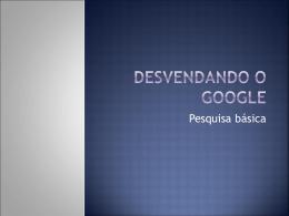 Desvendando o google
