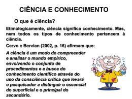 Etimologicamente, ciência significa conhecimento. Mas, nem todos