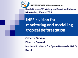 INPE´s vision for monitoring and modelling tropical deforestation