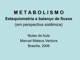 M e t a b o l i s m o - Estequiometria e Balanço de Fluxos