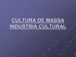 Industria Cultural Cultura de Massa 01