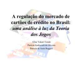 A regulação do mercado de cartões de crédito no Brasil: uma