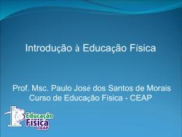 Introdução à Educação Física Prof. Msc. Paulo José dos S