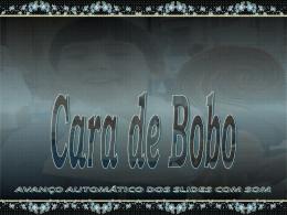 CARA DE BOBO - Mensagens em Power Point