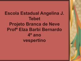 Escola Estadual Angelina J. Tebet Projeto Branca de Neve Profª