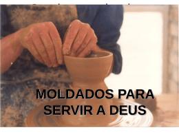 MOLDADOS PARA SERVIR A DEUS Romanos 12:4