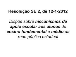 Resolução SE 2, de 12-1-2012 Dispõe sobre mecanismos de apoio
