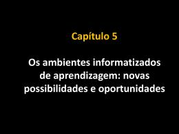 Capítulo 5 Os ambientes informatizados de aprendizagem: novas