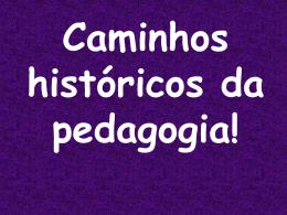 caminhos históricos da pedagogia.