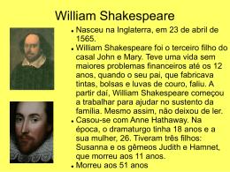 William Shakespeare Nasceu na Inglaterra, em 23 de abril de 1565