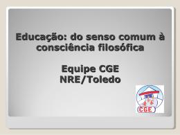 Educação: do senso comum à consciência filosófica Equipe CGE