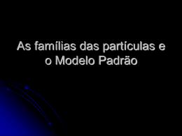 As famílias das partículas e o Modelo Padrão - Grupo ATP