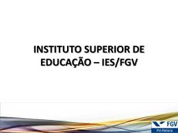 INSTITUTO SUPERIOR DE EDUCAÇÃO – IES/FGV