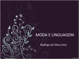 MODA E LINGUAGEM - Professor Rodrigo Lima