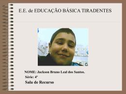 NOME: Jackson Bruno Leal dos Santos. Série: 4ª Sala de